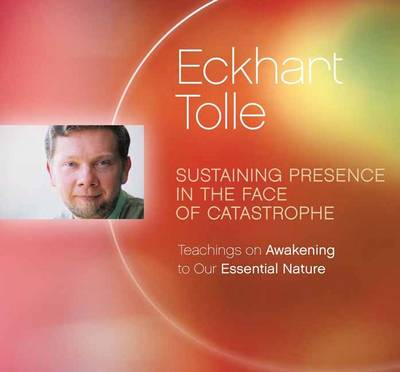 Sustaining Presence in the Face of Catastrophe - Eckhart Tolle