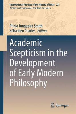 Academic Scepticism in the Development of Early Modern Philosophy - Sebastien Charles