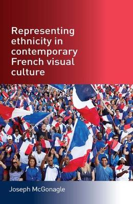 Representing Ethnicity in Contemporary French Visual Culture - Joseph McGonagle
