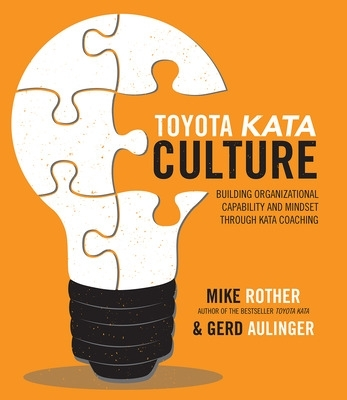 Toyota Kata Culture: Building Organizational Capability and Mindset through Kata Coaching - Mike Rother