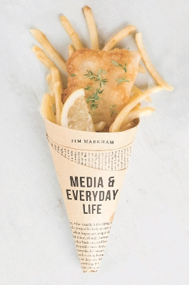 Media and Everyday Life - Tim Markham