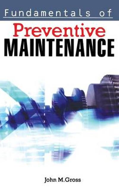 Fundamentals of Preventive Maintenance - John M. GROSS