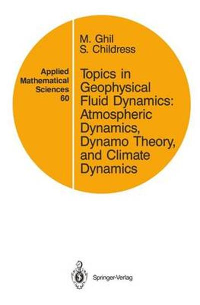Topics in Geophysical Fluid Dynamics: Atmospheric Dynamics, Dynamo Theory, and Climate Dynamics - M. Ghil