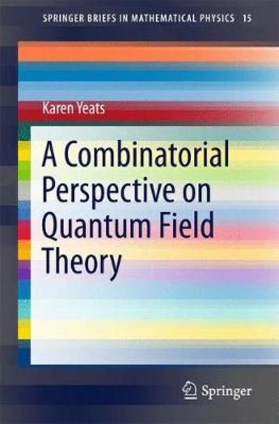 A Combinatorial Perspective on Quantum Field Theory - Karen Yeats