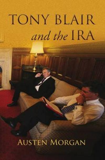 Tony Blair and the IRA - Austen Morgan