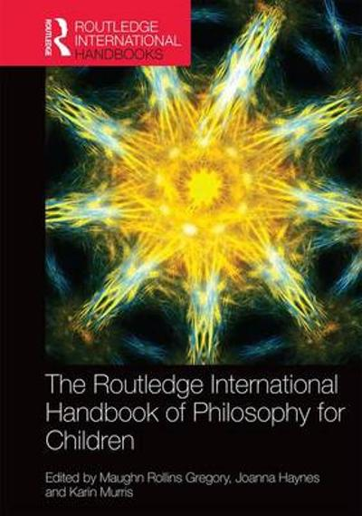 The Routledge International Handbook of Philosophy for Children - Maughn Rollins Gregory