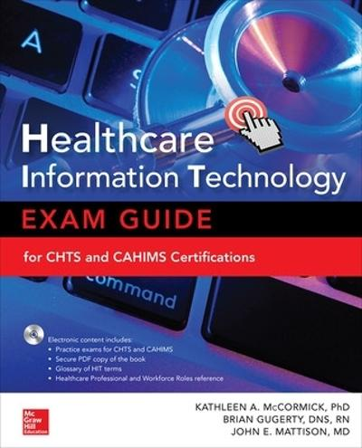 Healthcare Information Technology Exam Guide for CHTS and CAHIMS Certifications - Kathleen McCormick