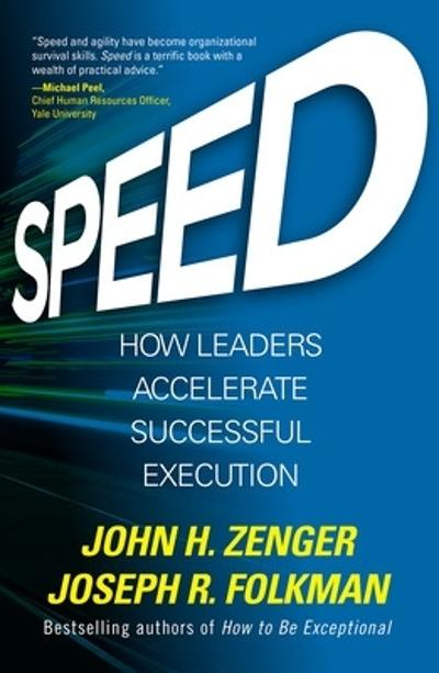 Speed: How Leaders Accelerate Successful Execution - John Zenger
