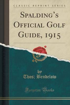 Spalding's Official Golf Guide, 1915 (Classic Reprint) - Thos Bendelow