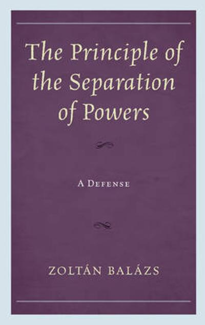 The Principle of the Separation of Powers - Zoltan Balazs