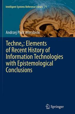 Technen: Elements of Recent History of Information Technologies with Epistemological Conclusions - Andrzej Piotr Wierzbicki