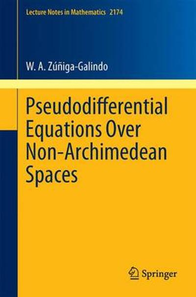 Pseudodifferential Equations Over Non-Archimedean Spaces - W. A. Zuniga-Galindo