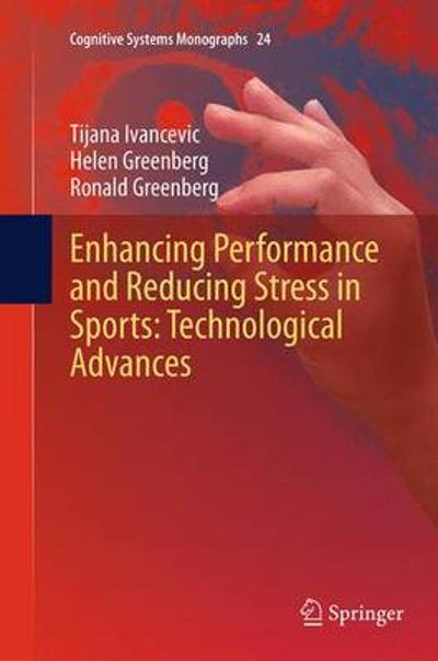 Enhancing Performance and Reducing Stress in Sports: Technological Advances - Tijana Ivancevic