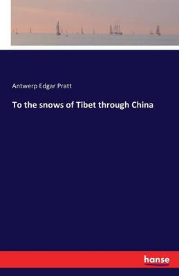 To the Snows of Tibet Through China - A E Pratt