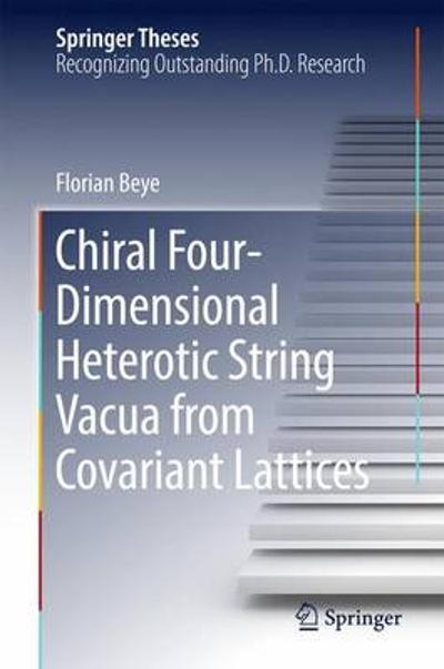 Chiral Four-Dimensional Heterotic String Vacua from Covariant Lattices - Beye Florian