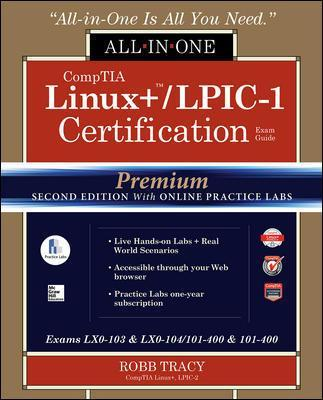 CompTIA Linux+ /LPIC-1 Certification All-in-One Exam Guide, Premium Second Edition with Online Practice Labs (Exams LX0-103 & LX0-104/101-400 & 102-400) - Robb H. Tracy