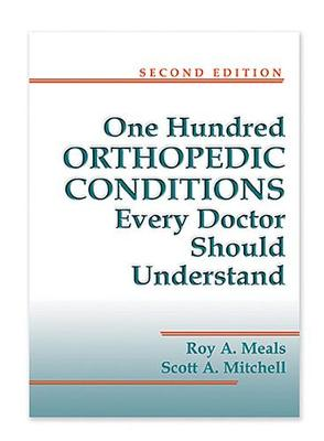 100 Orthopedic Conditions Every Doctor Should Understand - Roy Meals