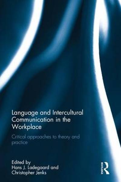 Language and Intercultural Communication in the Workplace - Hans J. Ladegaard