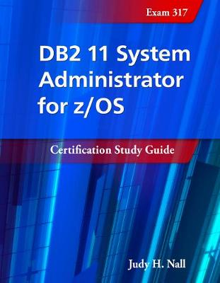 DB2 11 System Administrator for Z/OS: Certification Study Guide - Judy Nall
