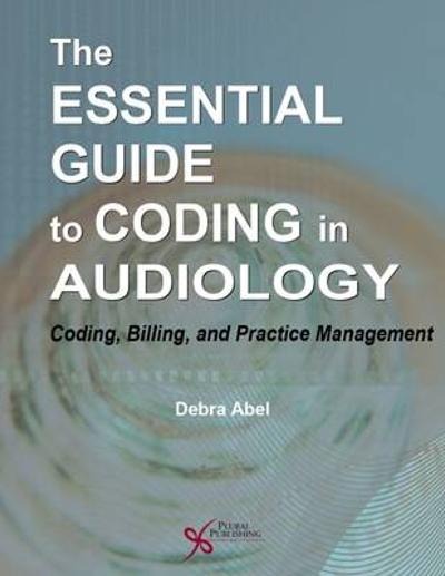 The Essential Guide to Coding in Audiology - Debra Abel