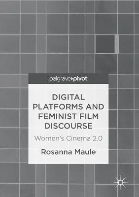 Digital Platforms and Feminist Film Discourse - Rosanna Maule