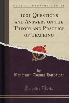 1001 Questions and Answers on the Theory and Practice of Teaching (Classic Reprint) - Benjamin Adams Hathaway