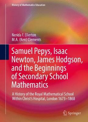 Samuel Pepys, Isaac Newton, James Hodgson and the Beginnings of Secondary School Mathematics - Nerida F. Ellerton