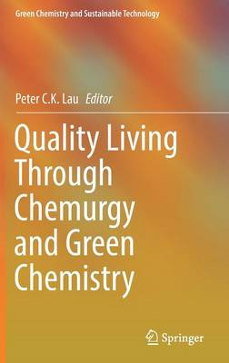 Quality Living Through Chemurgy and Green Chemistry - Peter C.K. Lau
