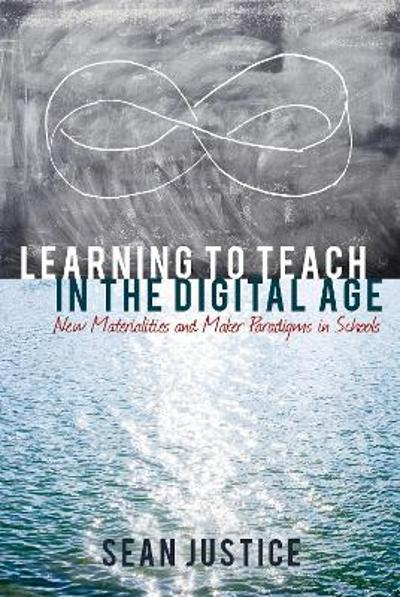 Learning to Teach in the Digital Age - Sean Justice
