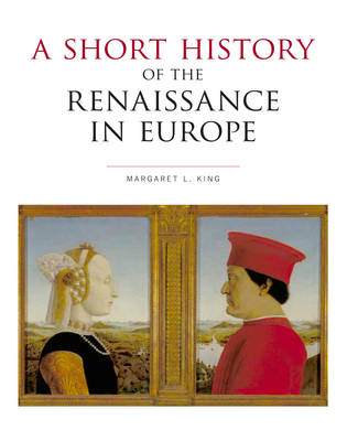 A Short History of the Renaissance in Europe - Margaret King