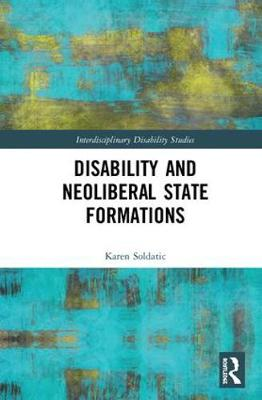 Disability and Neoliberal State Formations - Karen Soldatic