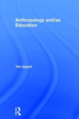 Anthropology and/as Education - Tim Ingold