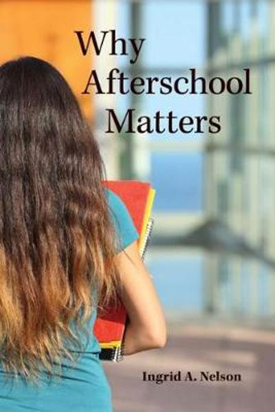 Why Afterschool Matters - Ingrid A. Nelson
