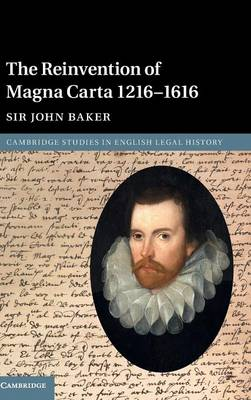The Reinvention of Magna Carta 1216-1616 - John Baker