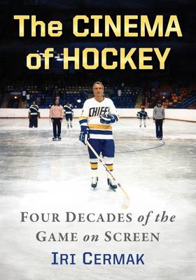 The Cinema of Hockey - Iri Cermak