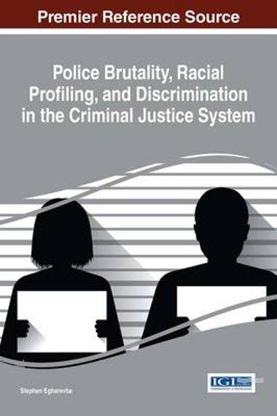 Police Brutality, Racial Profiling, and Discrimination in the Criminal Justice System - Stephen Egharevba