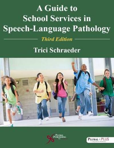 A Guide to School Services in Speech-Language Pathology - Trici Schraeder