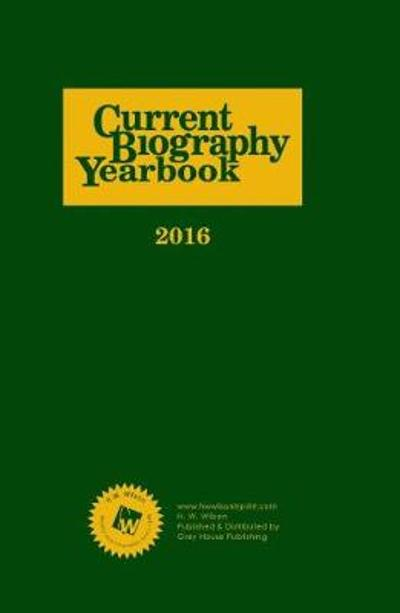 Current Biography Yearbook-2016 - H. W. Wilson