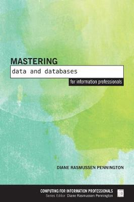 Mastering Data and Databases for Information Professionals - Diane Rasmussen Pennington