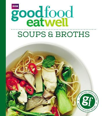 Good Food: Eat Well Soups and Broths -