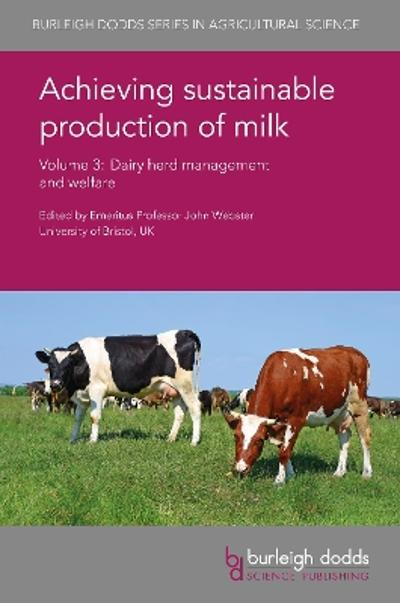 Achieving Sustainable Production of Milk Volume 3 - Prof. John Webster