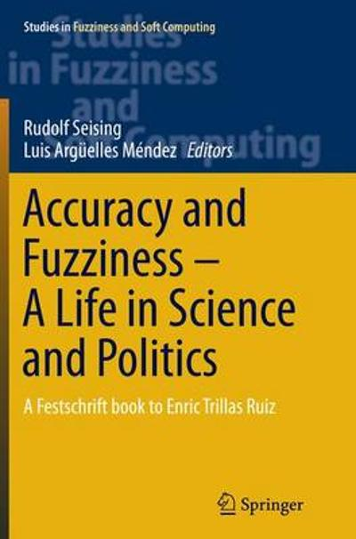 Accuracy and Fuzziness. A Life in Science and Politics - Luis Arguelles Mendez