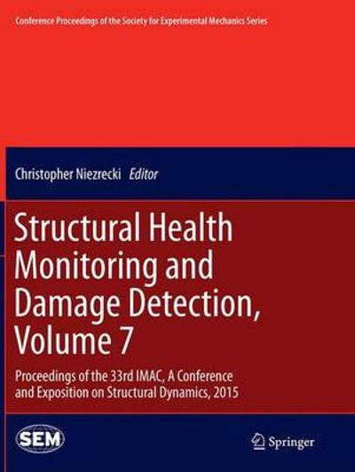 Structural Health Monitoring and Damage Detection, Volume 7 - Christopher Niezrecki
