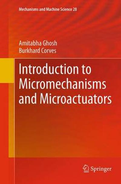 Introduction to Micromechanisms and Microactuators - Amitabha Ghosh
