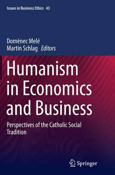 Humanism in Economics and Business - Domenec Mele