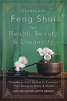 Classical Feng Shui for Health, Beauty and Longevity - Dennis Liotta