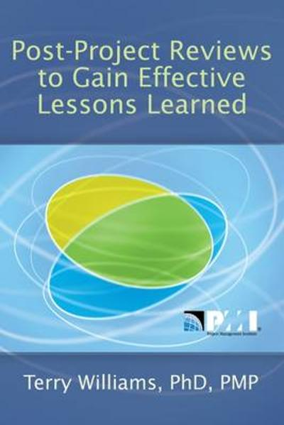 Post-Project Reviews to Gain Effective Lessons Learned - Terry Williams