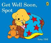 Get Well Soon, Spot - Eric Hill Eric Hill
