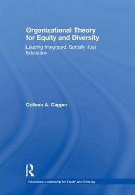 Organizational Theory for Equity and Diversity - Colleen A. Capper
