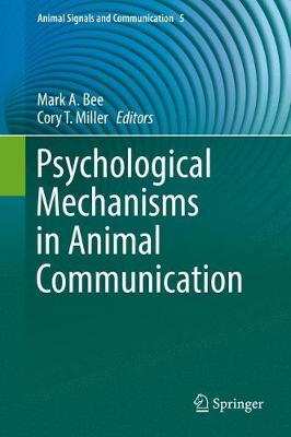 Psychological Mechanisms in Animal Communication - Mark A. Bee